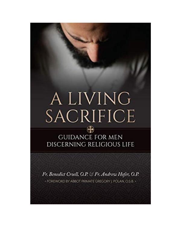 A Living Sacrifice: Fr. Benedict Croell, O.P. and Fr. Andrew Hofer. O.P.