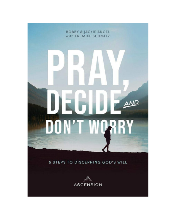 Pray, Decide, and Don't Worry: Bobby & Jackie Angel with Fr. Mike Schmitz